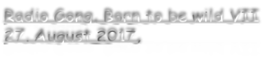 Radio Gong, Born to be wild VII 27. August 2017,